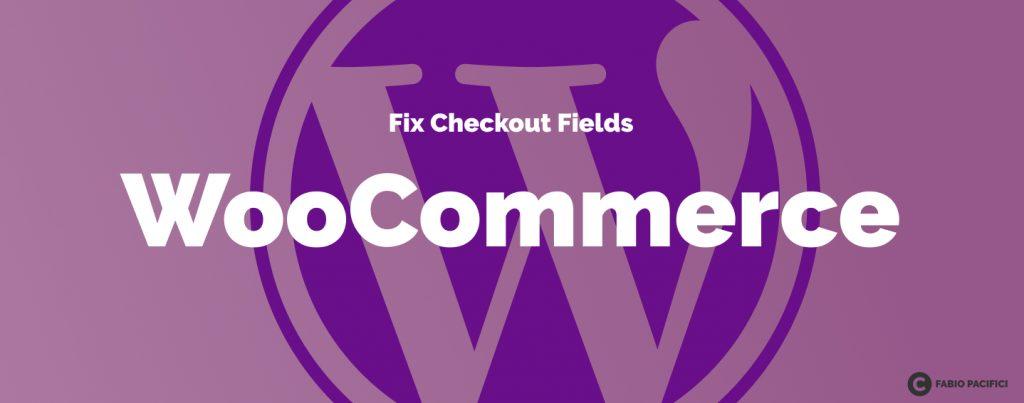 WooCommerce Fix checkout fields